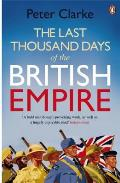 The Last Thousand Days of the British Empire: The Demise of a Superpower, 1944-47. Peter Clarke Cover