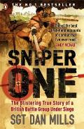 Sniper One The Blistering True Story of a British Battle Group Under Siege