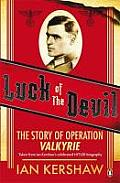 Luck of the Devil: The Story of Operation Valkyrie. Ian Kershaw