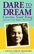 Dare to Dream Coretta Scott King & the Civil Rights Movement