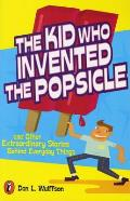 The Kid Who Invented the Popsicle: And Other Extraordinary Stories Behind Everyday Things