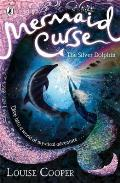 Mermaid Curse: The Silver Dolphin by Louise Cooper