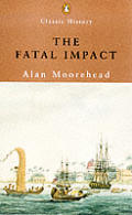 Fatal Impact Captain Cooks Exploration of the South Pacific Its High Adventure & Disastrous Effects