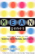 Mean Genes 1st Edition From Sex to Money to Food Taming Our Primal Instincts