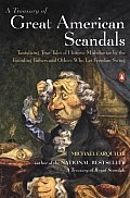 Treasury of Great American Scandals Tantalizing True Tales of Historic Misbehavior by the Founding Fathers & Others Who Let Freedom Swing