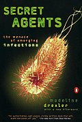 Secret Agents The Menace of Emerging Infections