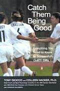 Catch Them Being Good Everything You Need to Know to Successfully Coach Girls