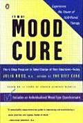 Mood Cure The 4 Step Program to Take Charge of Your Emotions Today