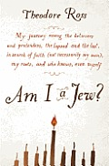 Am I a Jew?: My Journey Among the Believers and Pretenders, the Lapsed and the Lost, in Search of Faith (Not Necessarily My Own), M