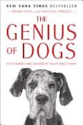 Genius of Dogs How Dogs Are Smarter Than You Think