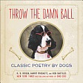 Throw the Damn Ball Classic Poetry by Dogs