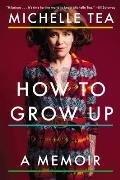 How to Grow Up A Memoir