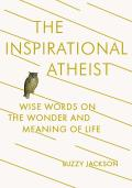 Inspirational Atheist Wise Words on the Wonder & Meaning of Life