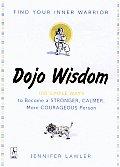 Dojo Wisdom 100 Simple Ways to Become a Stronger Calmer More Courageous Person