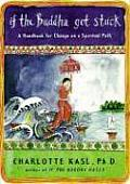 If the Buddha Got Stuck A Handbook for Change on a Spiritual Path