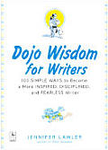 Dojo Wisdom For Writers 100 Simple Ways to Become a More Inspired Successful & Fearless Writer