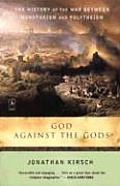 God Against the Gods The History of the War Between Monotheism & Polytheism