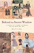 Behind the Secret Window: A Memoir of a Hidden Childhood During World War Two