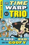 Time Warp Trio 03 Good the Bad & the Goofy