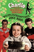 Charlie and the Chocolate Factory the Whipple-Scrumptious Joke Book (Charlie & the Chocolate Factory)
