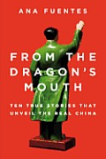 From the Dragons Mouth True Stories that Unveil the Real China