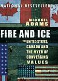 Fire & Ice The United States Canada & the Myth of Converging Values
