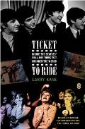 Ticket to Ride Inside the Beatles 1964 & 1965 Tours That Changed the World With CD