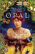 Opal A Life of Enchantment Mystery & Madness