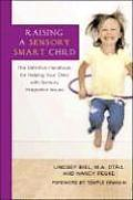Raising a Sensory Smart Child: The Definitive Handbook for Helping Your Child with Sensoryintegration Issues