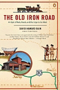 Old Iron Road An Epic of Rails Roads & the Urge to Go West