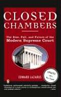 Closed Chambers : the Rise, Fall, and Future of the Modern Supreme Court  - Update With New Chapters (99 Edition) Cover