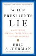 When Presidents Lie A History of Official Deception & Its Consequences