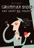 Grammar Snobs Are Great Big Meanies: A Guide to Language for Fun and Spite Cover