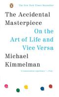 The Accidental Masterpiece: On the Art of Life and Vice Versa