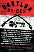 Babylon by Bus Or the True Story of Two Friends Who Gave Up Their Valuable Franchise Selling Yankees Suck T Shirts at Fenway to Find