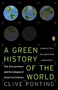 New Green History of the World The Environment & the Collapse of Great Civilizations