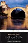Black Lamb & Grey Falcon: A Journey Through Yugoslavia by Rebecca West