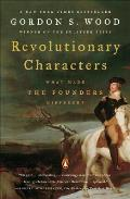 Revolutionary Characters : What Made the Founders Different (06 Edition)