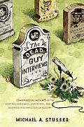 Dead Guy Interviews Conversations with 45 of the Most Accomplished Notorious & Deceased Personalities in History