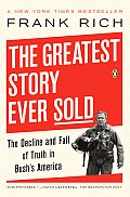 Greatest Story Ever Sold The Decline & Fall of Truth in Bushs America