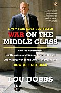 War on the Middle Class How the Government Big Business & Special Interest Groups Are Waging War on the American Dream & How to Fight Ba