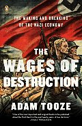 Wages of Destruction The Making & Breaking of the Nazi Economy