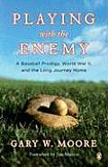 Playing with the Enemy A Baseball Prodigy World War II & the Long Journey Home