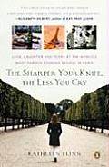 The Sharper Your Knife, the Less You Cry: Love, Laughter, and Tears in Paris at the World's Most Famous Cooking School Cover