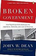 Broken Government: How Republican Rule Destroyed the Legislative, Executive, and Judicial Branches Cover