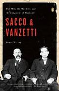 Sacco & Vanzetti The Men the Murders & the Judgment of Mankind