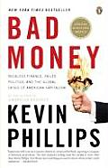 Bad Money Reckless Finance Failed Politics & the Global Crisis of American Capitalism