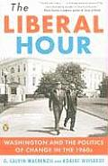 Liberal Hour Washington & the Politics of Change in the 1960s