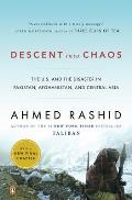 Descent Into Chaos The U S & the Disaster in Pakistan Afghanistan & Central Asia