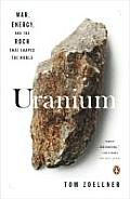 Uranium War Energy & the Rock That Shaped the World